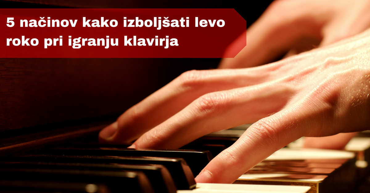 5_načinov_kako_izboljsati_levo_roko_pri_igranju_klavirja